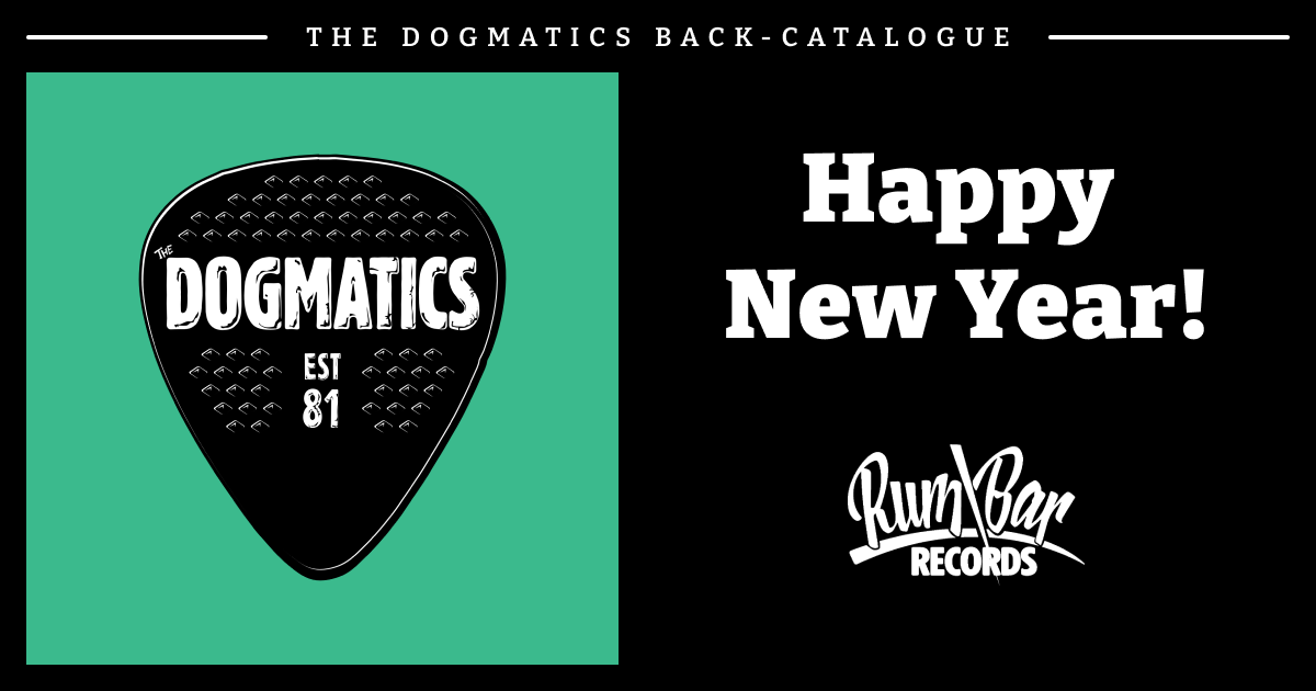 Happy New Year from The Dogmatics and Rum Bar Records